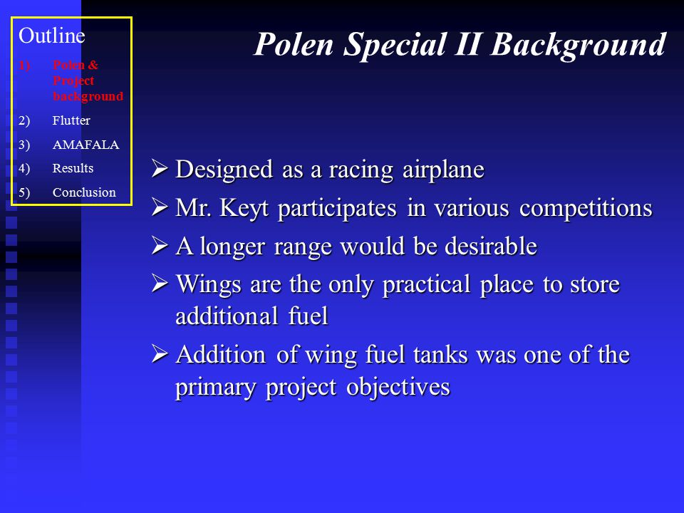 Results: Case 3 (Fuel, Symmetric) Outline 1)Polen & Project background 2)Flutter 3)AMAFALA 4)Results 5)Conclusion  New fuel tanks empty  Flutter occurs at roughly 350 knots