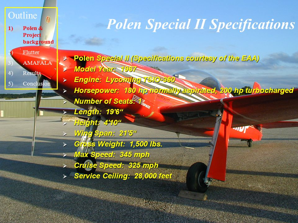 Polen Special II Specifications  Polen Special II (Specifications courtesy of the EAA)  Model Year: 1967  Engine: Lycoming TSIO-360  Horsepower: 1