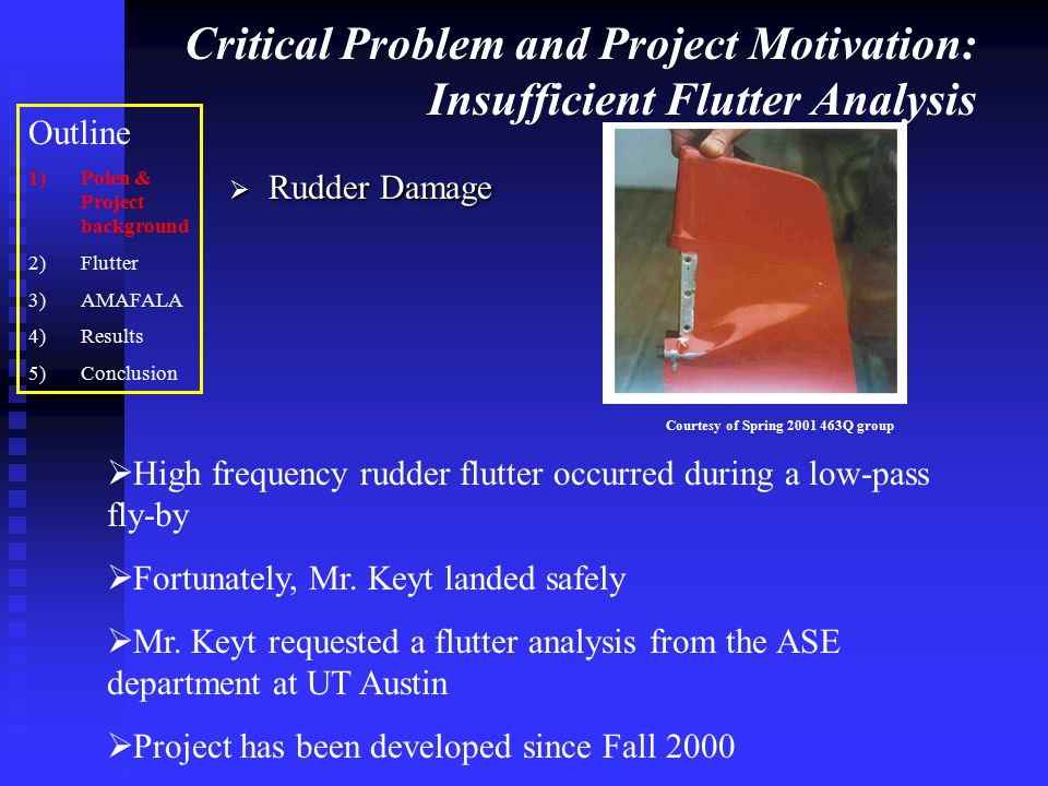Critical Problem and Project Motivation: Insufficient Flutter Analysis  Rudder Damage  High frequency rudder flutter occurred during a low-pass fly-