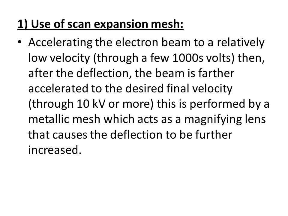1) Use of scan expansion mesh: Accelerating the electron beam to a relatively low velocity (through a few 1000s volts) then, after the deflection, the