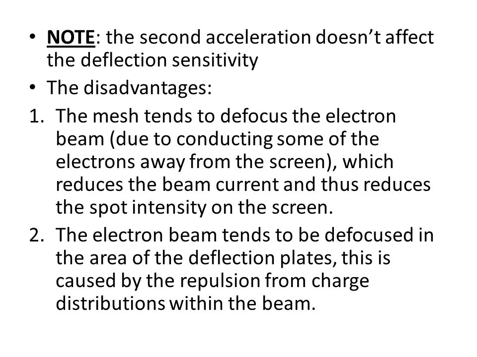 NOTE: the second acceleration doesn't affect the deflection sensitivity The disadvantages: 1.The mesh tends to defocus the electron beam (due to condu