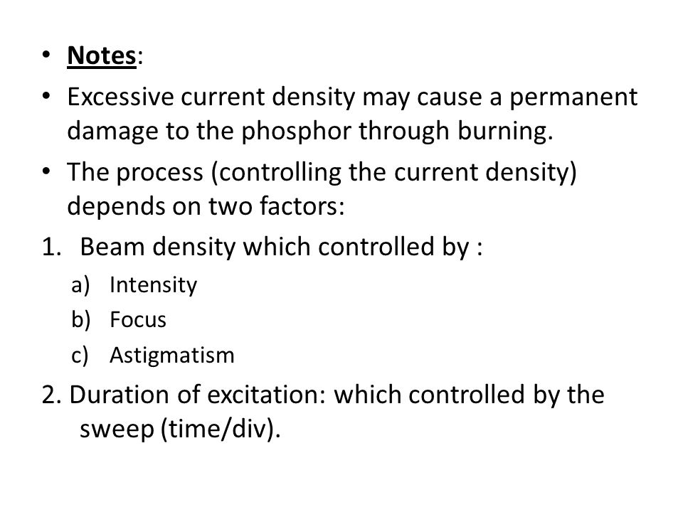 Notes: Excessive current density may cause a permanent damage to the phosphor through burning. The process (controlling the current density) depends o