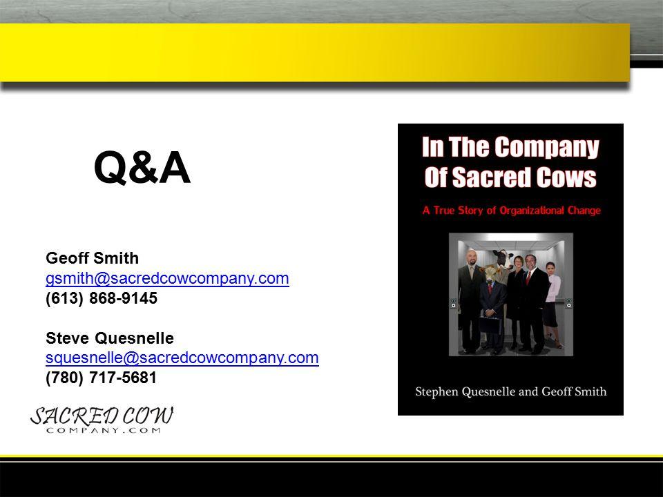 Geoff Smith gsmith@sacredcowcompany.com (613) 868-9145 Steve Quesnelle squesnelle@sacredcowcompany.com (780) 717-5681 Q&A