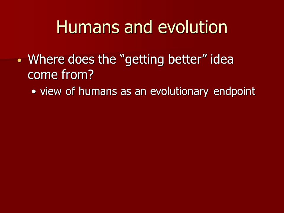 Humans and evolution Where does the getting better idea come from.