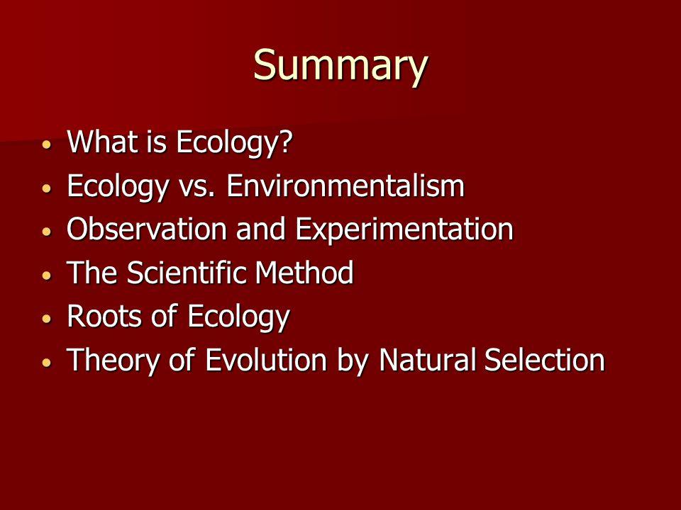 Summary What is Ecology. What is Ecology. Ecology vs.
