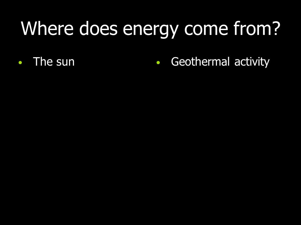 Where does energy come from The sun Geothermal activity
