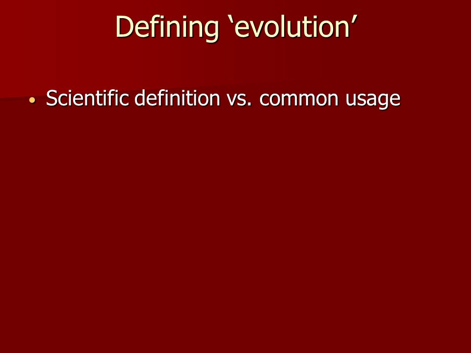 Defining 'evolution' Scientific Definitions: All the changes that have transformed life on earth from its earliest beginnings to the diversity that characterizes it today –Neil Campbell All the changes that have transformed life on earth from its earliest beginnings to the diversity that characterizes it today –Neil Campbell