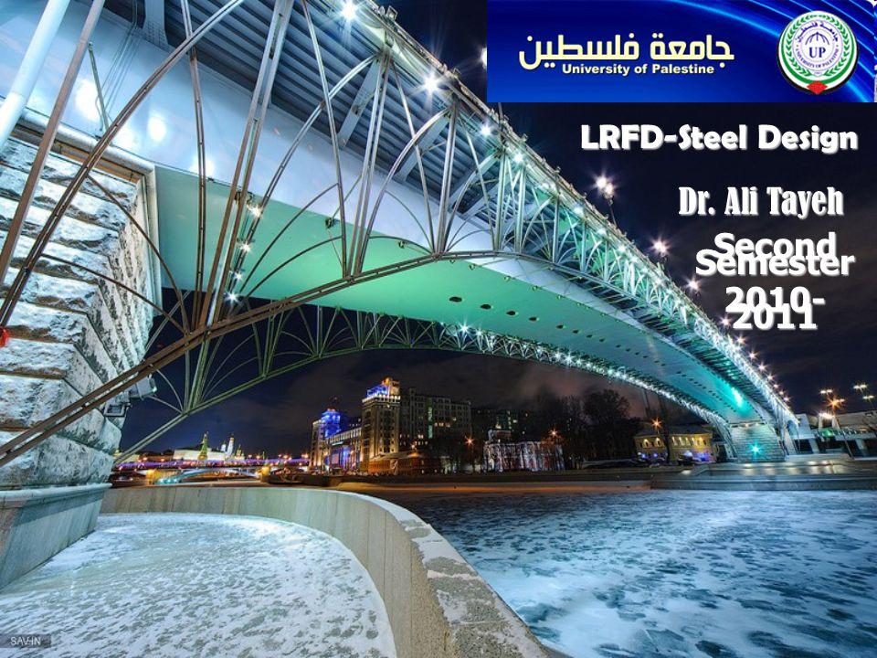 LRFD-Steel Design Dr. Ali Tayeh Second Semester 2010- 2011