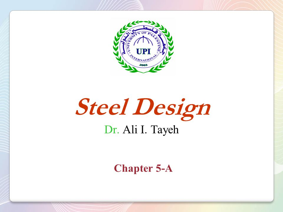 Steel Design Dr. Ali I. Tayeh Chapter 5-A