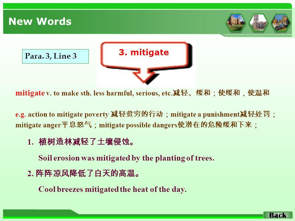 mitigate v. to make sth. less harmful, serious, etc.