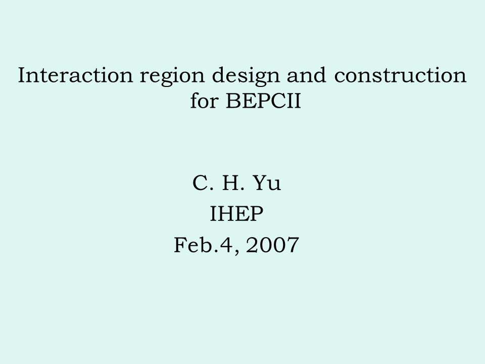 Interaction region design and construction for BEPCII C. H. Yu IHEP Feb.4, 2007