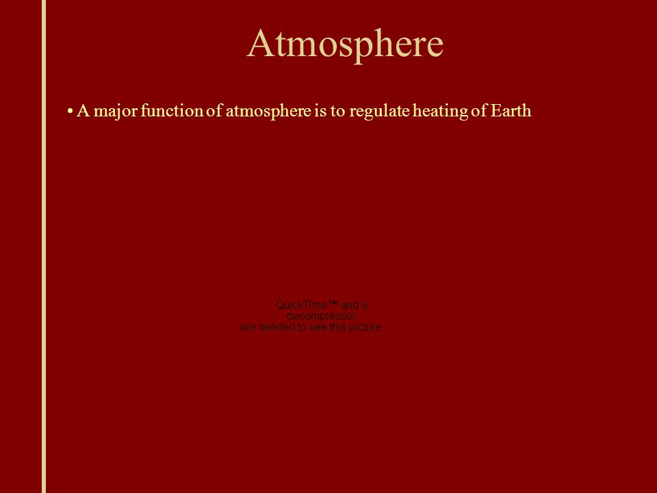 Atmosphere A major function of atmosphere is to regulate heating of Earth