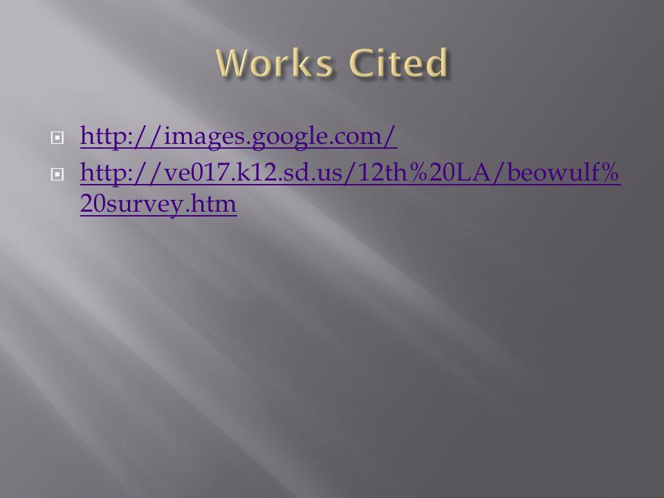  http://images.google.com/ http://images.google.com/  http://ve017.k12.sd.us/12th%20LA/beowulf% 20survey.htm http://ve017.k12.sd.us/12th%20LA/beowulf% 20survey.htm