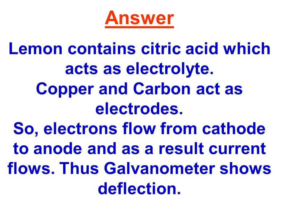Answer Lemon contains citric acid which acts as electrolyte.