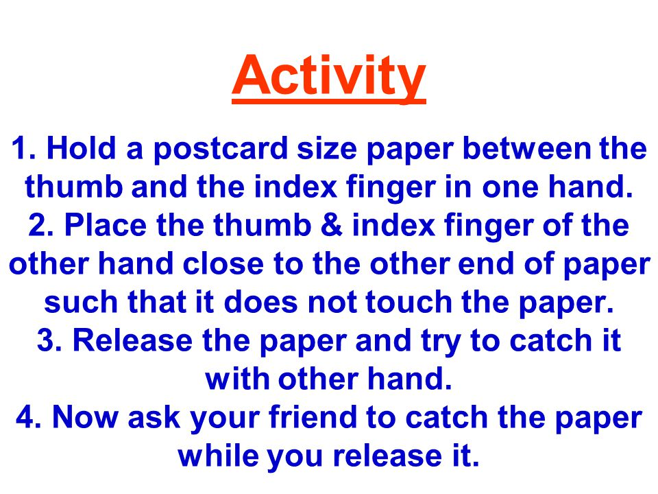 Activity 1.Hold a postcard size paper between the thumb and the index finger in one hand.