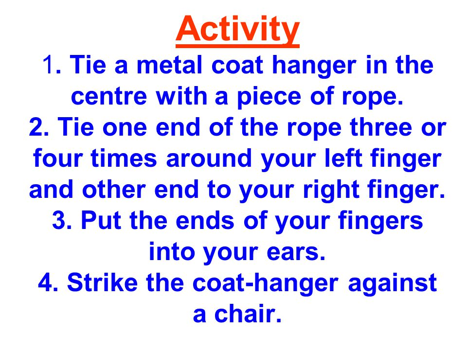 Activity 1.Tie a metal coat hanger in the centre with a piece of rope.