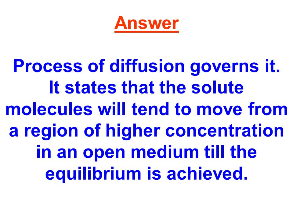 Answer Process of diffusion governs it.