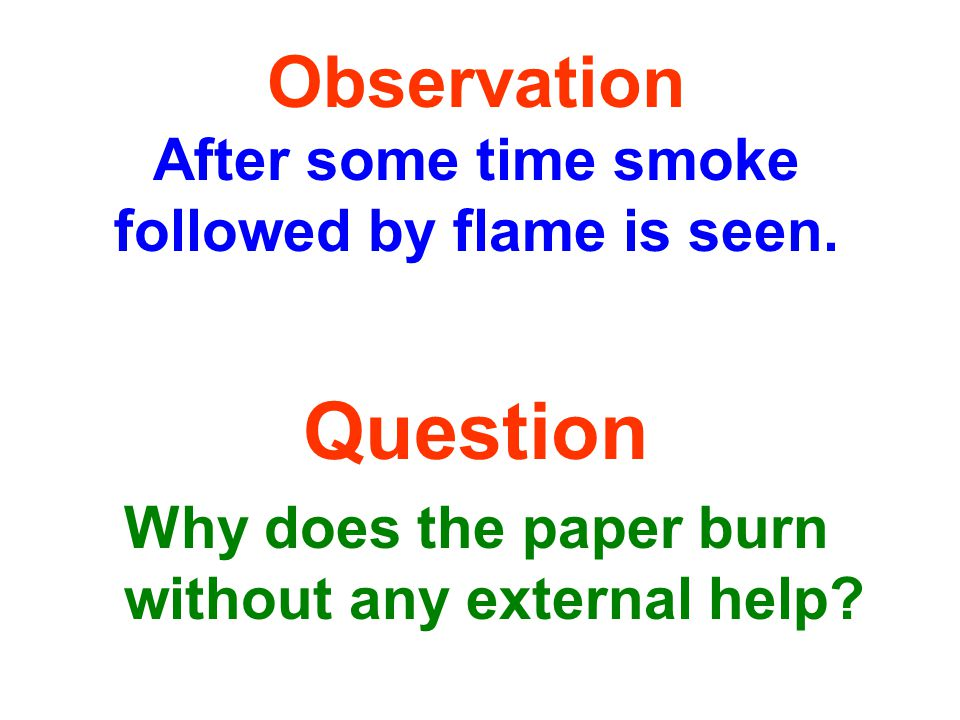 Observation After some time smoke followed by flame is seen.