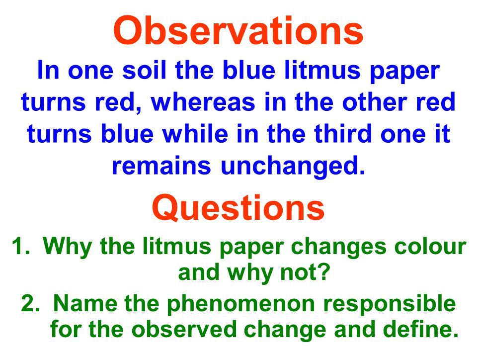 Observations In one soil the blue litmus paper turns red, whereas in the other red turns blue while in the third one it remains unchanged.