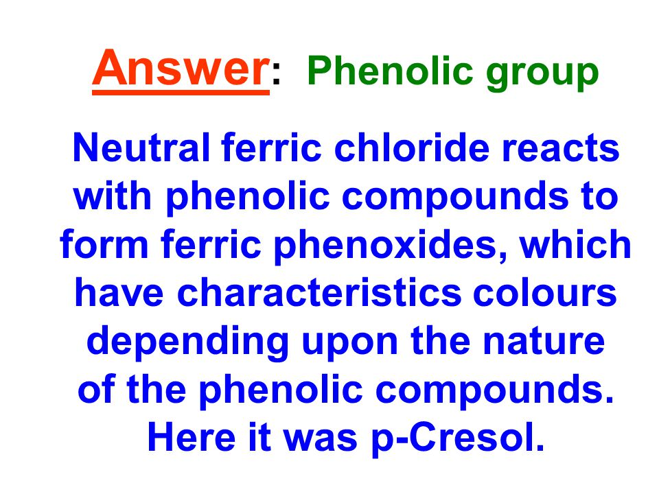 Answer : Phenolic group Neutral ferric chloride reacts with phenolic compounds to form ferric phenoxides, which have characteristics colours depending upon the nature of the phenolic compounds.