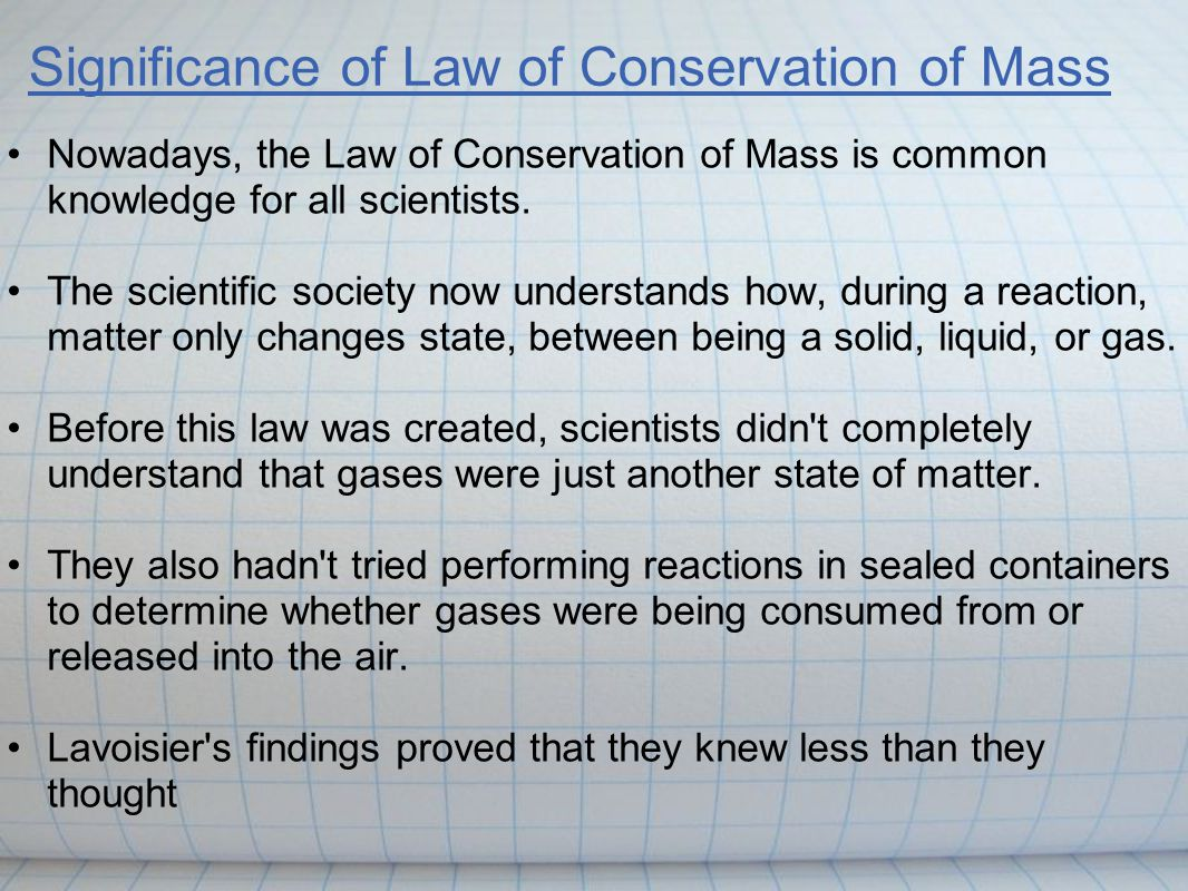 Significance of Law of Conservation of Mass This discovery of the Law of Conservation of Mass was an important step in changing alchemy to modern chem