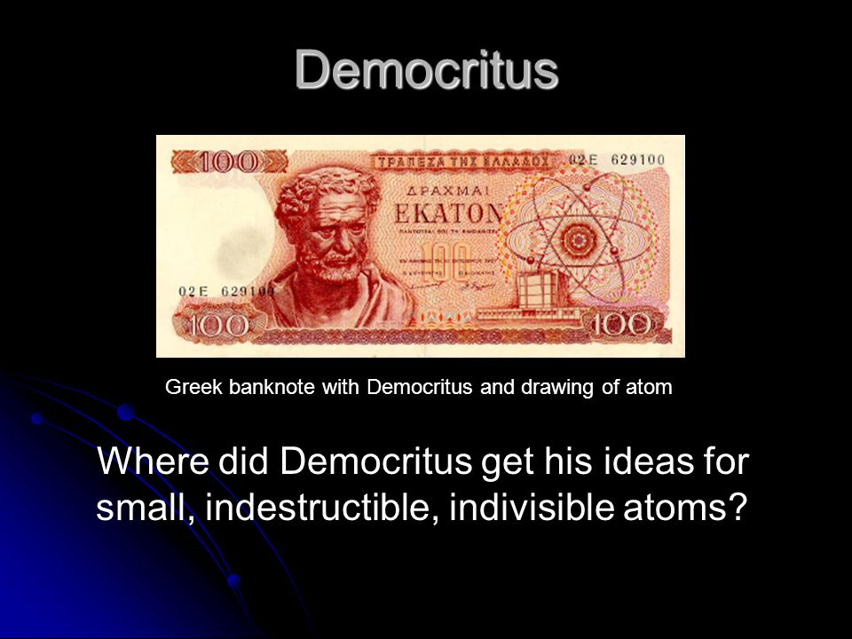 Democritus Greek banknote with Democritus and drawing of atom Where did Democritus get his ideas for small, indestructible, indivisible atoms