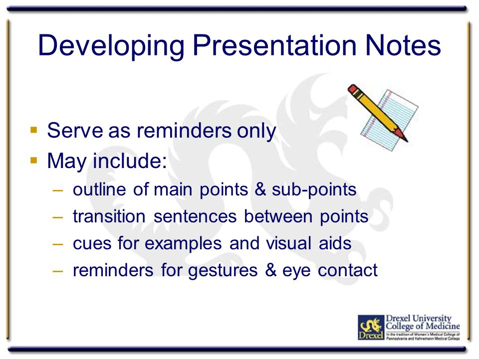 Developing Presentation Notes  Serve as reminders only  May include: – outline of main points & sub-points – transition sentences between points – c