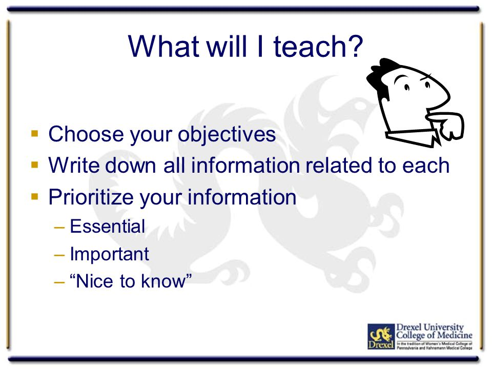 Remember… All of the content of your presentation should help the audience achieve your objectives.
