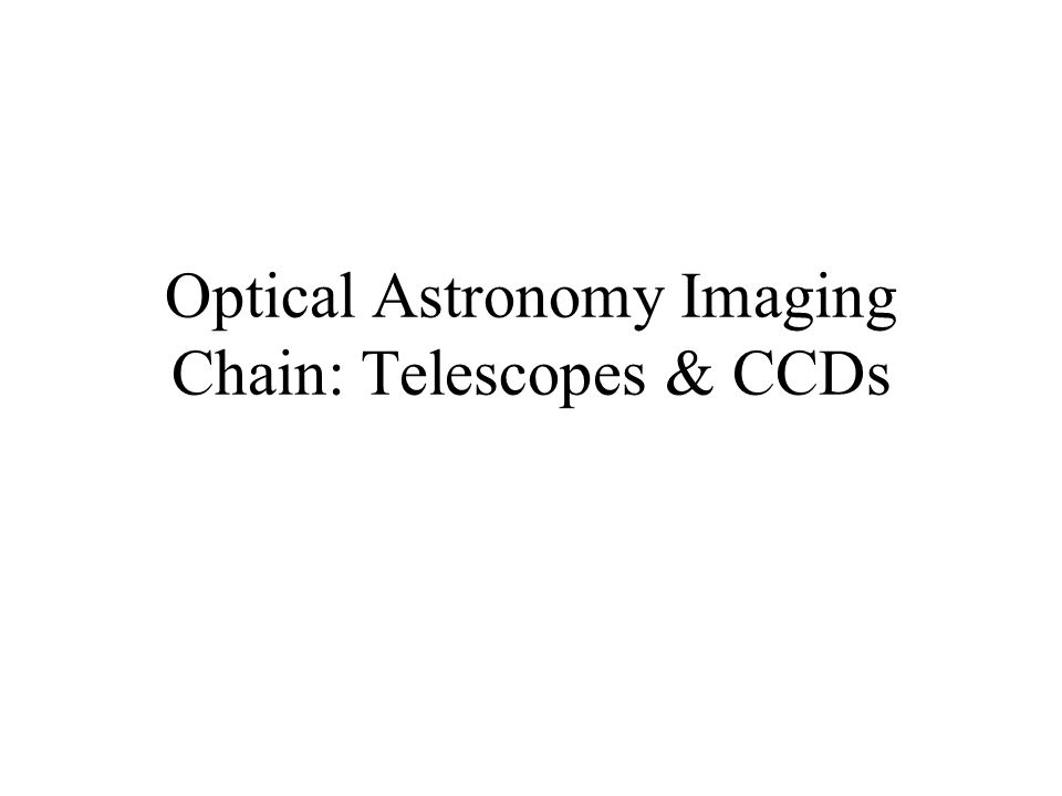 Optical Astronomy Imaging Chain: Telescopes & CCDs