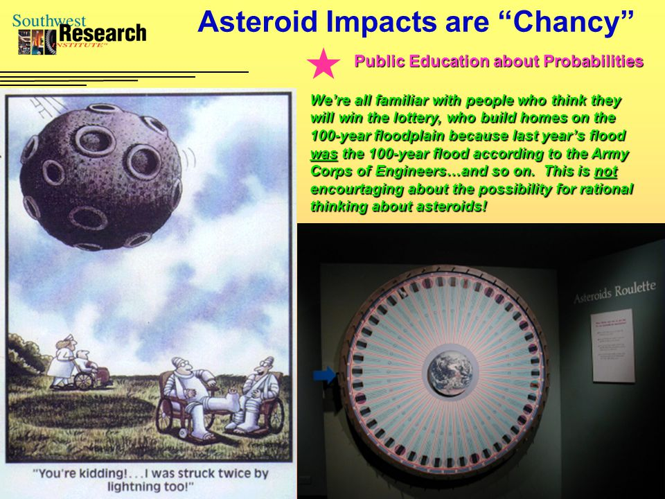 "Asteroid Impacts are ""Chancy"" We're all familiar with people who think they will win the lottery, who build homes on the 100-year floodplain because l"