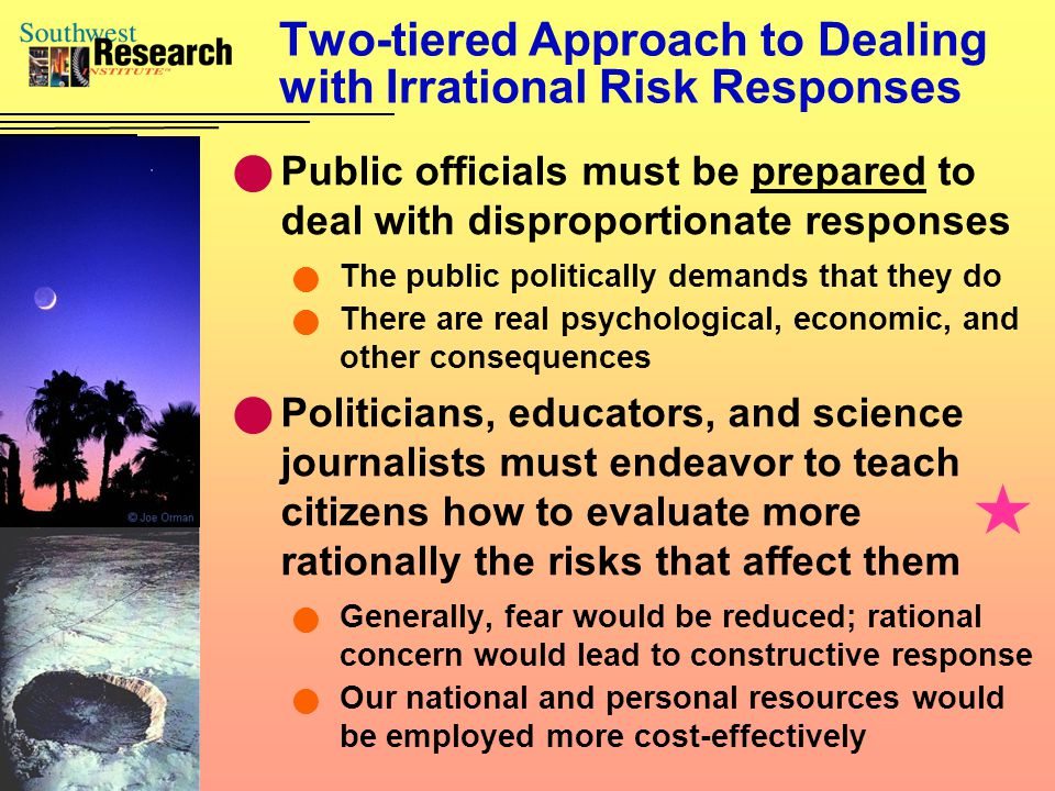 Two-tiered Approach to Dealing with Irrational Risk Responses Public officials must be prepared to deal with disproportionate responses The public pol