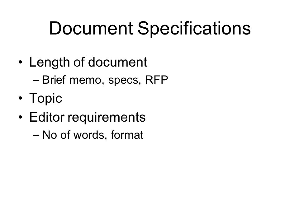 Document Specifications Length of document –Brief memo, specs, RFP Topic Editor requirements –No of words, format