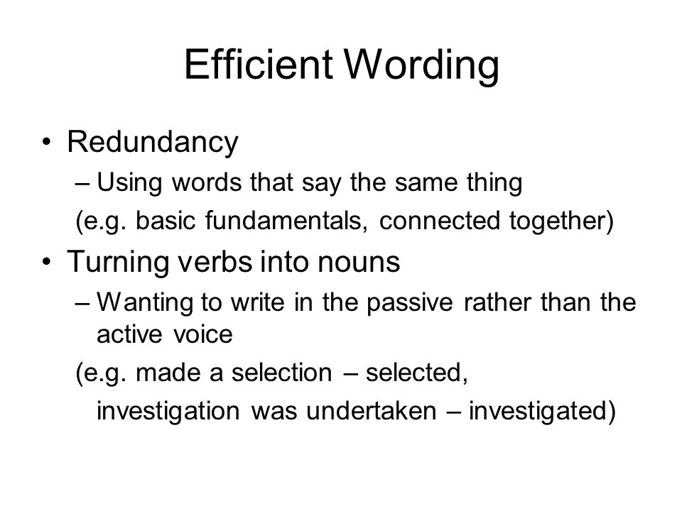 Efficient Wording Redundancy –Using words that say the same thing (e.g.