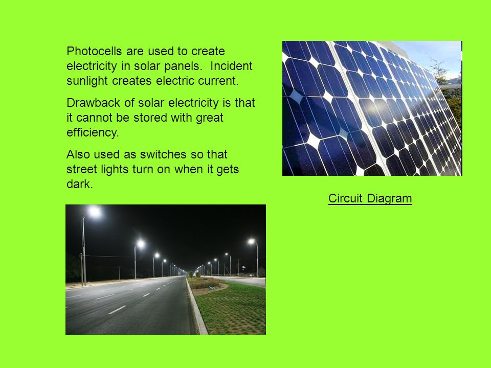 Photocells are used to create electricity in solar panels.