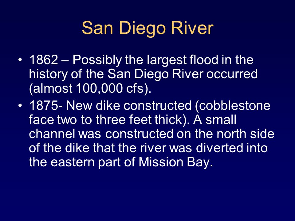 San Diego River 1862 – Possibly the largest flood in the history of the San Diego River occurred (almost 100,000 cfs).