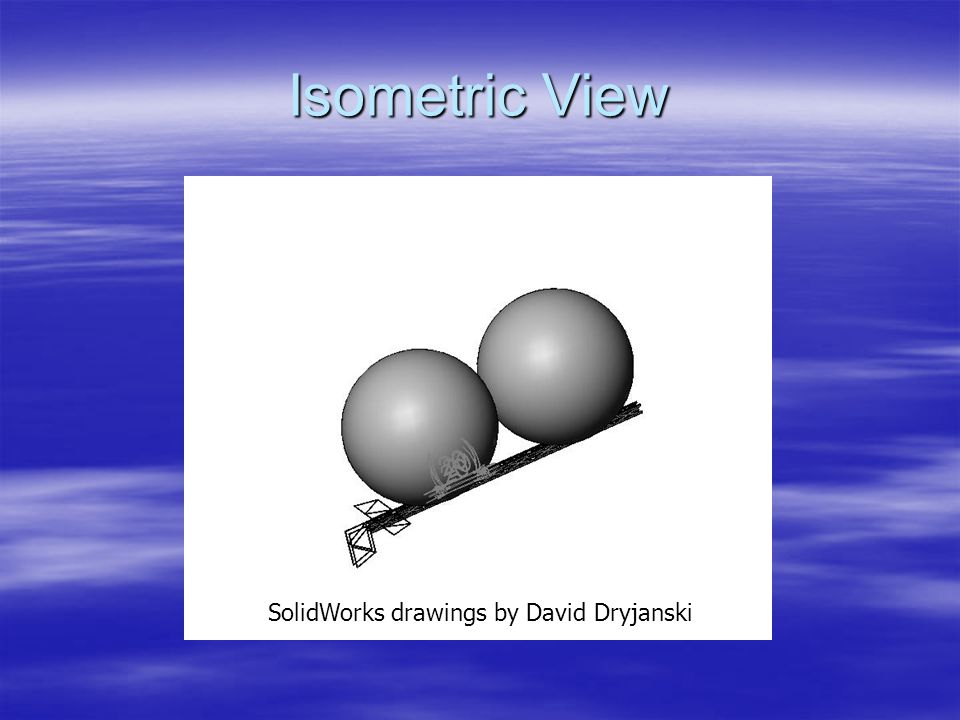Isometric View SolidWorks drawings by David Dryjanski