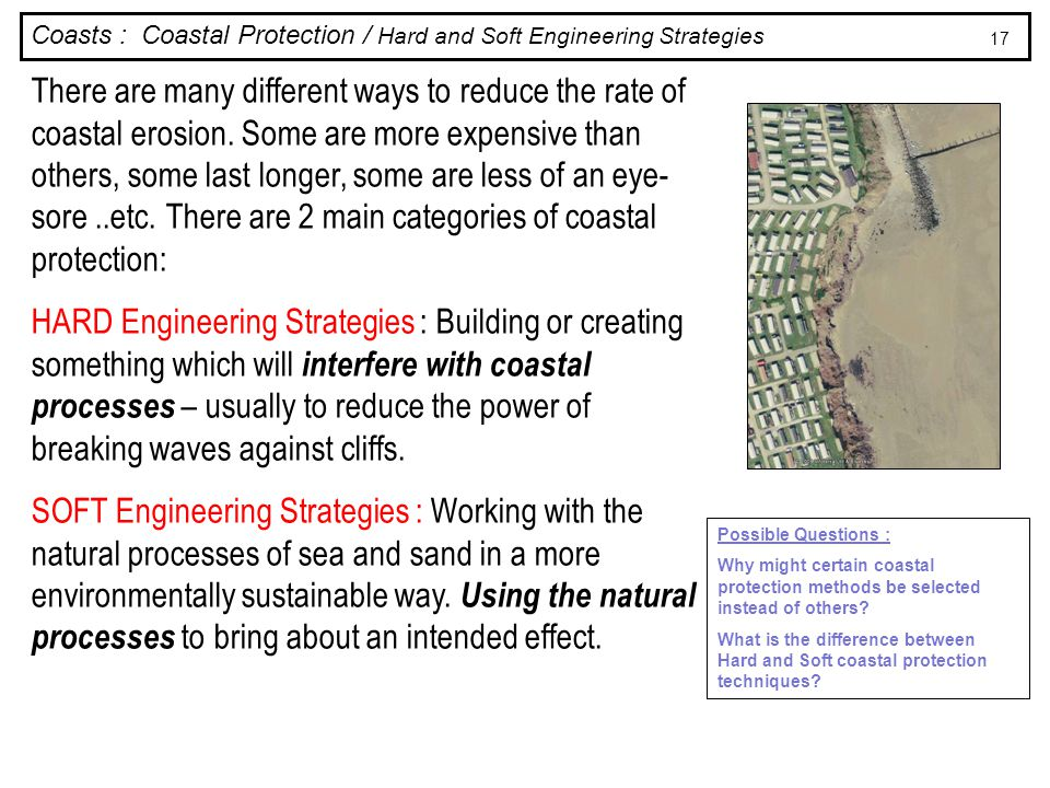 Coasts : Coastal Protection / Hard and Soft Engineering Strategies Possible Questions : Why might certain coastal protection methods be selected inste