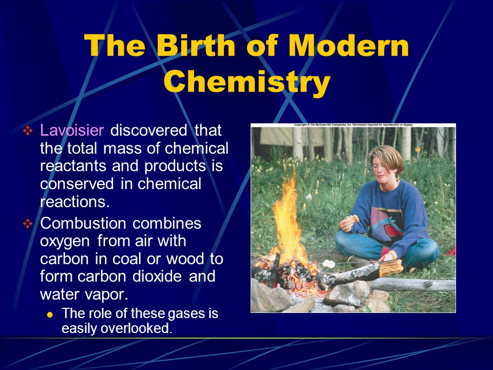 The Birth of Modern Chemistry  Lavoisier discovered that the total mass of chemical reactants and products is conserved in chemical reactions.  Comb