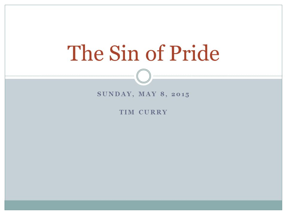 SUNDAY, MAY 8, 2015 TIM CURRY The Sin of Pride