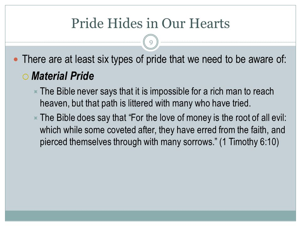 Pride Hides in Our Hearts There are at least six types of pride that we need to be aware of:  Social Pride  People like to feel good about themselves.