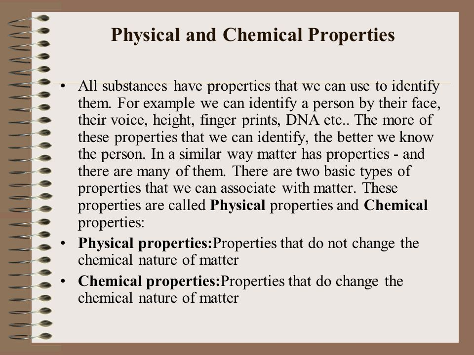 Physical and Chemical Properties All substances have properties that we can use to identify them.