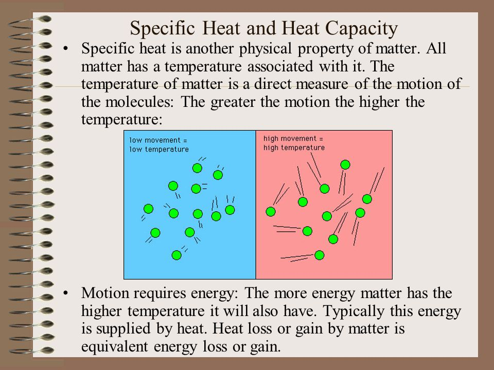 Specific Heat and Heat Capacity Specific heat is another physical property of matter.