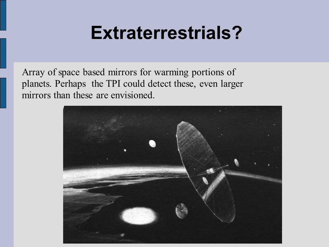 Extraterrestrials. Array of space based mirrors for warming portions of planets.