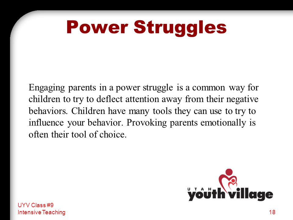 Power Struggles Engaging parents in a power struggle is a common way for children to try to deflect attention away from their negative behaviors.