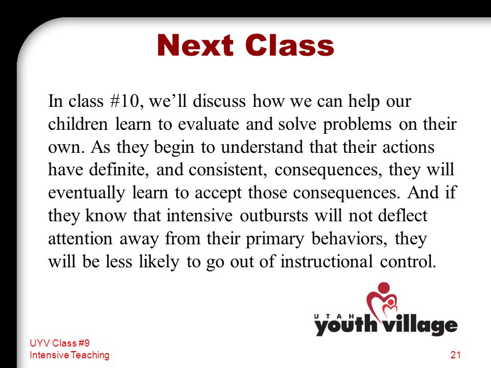 Next Class In class #10, we'll discuss how we can help our children learn to evaluate and solve problems on their own.