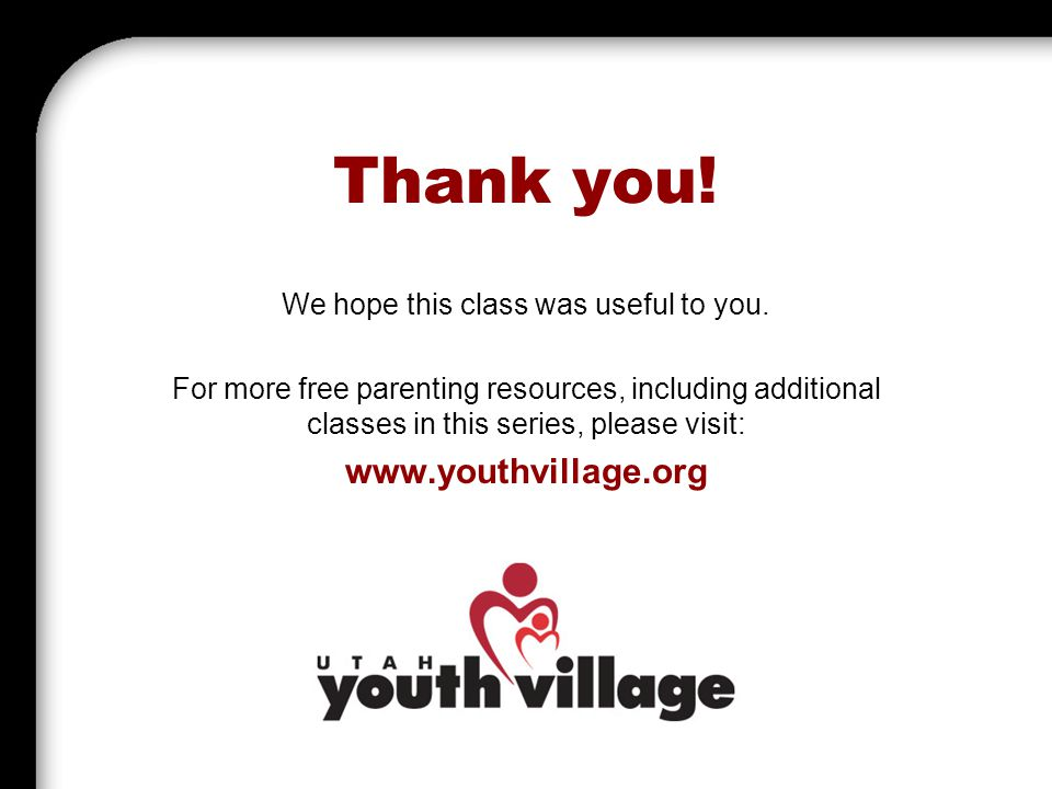 Thank you! We hope this class was useful to you. For more free parenting resources, including additional classes in this series, please visit: www.you