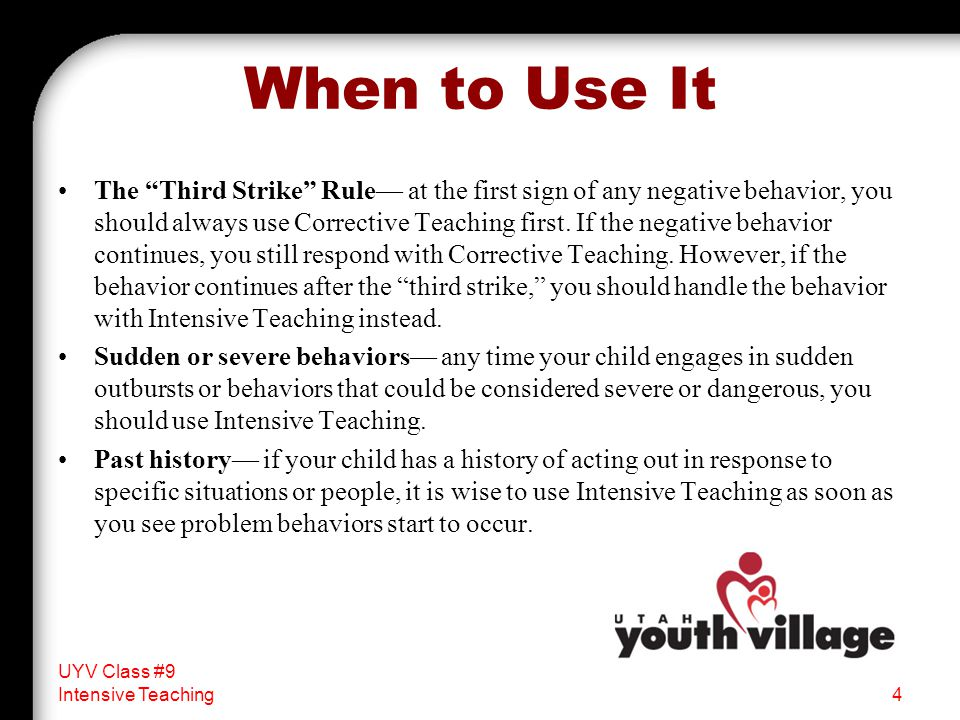 """When to Use It The """"Third Strike"""" Rule— at the first sign of any negative behavior, you should always use Corrective Teaching first. If the negative b"""