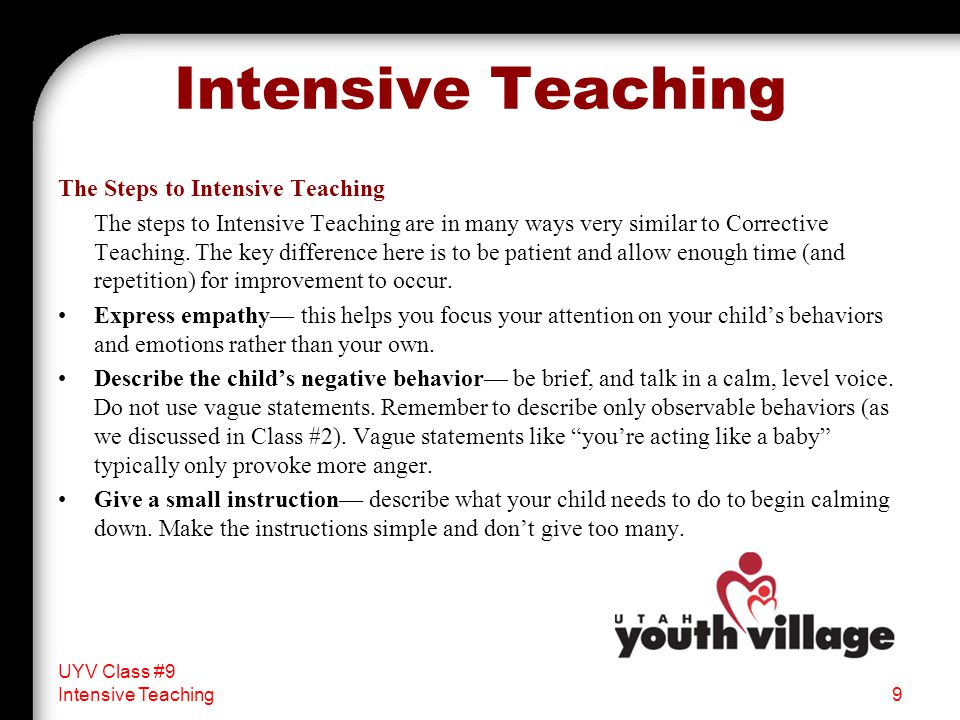 Conclusion Intensive Teaching may be one of the most difficult aspects of parenting, but with some practice, you will discover that it can be a great tool in helping to manage your children's behavior.