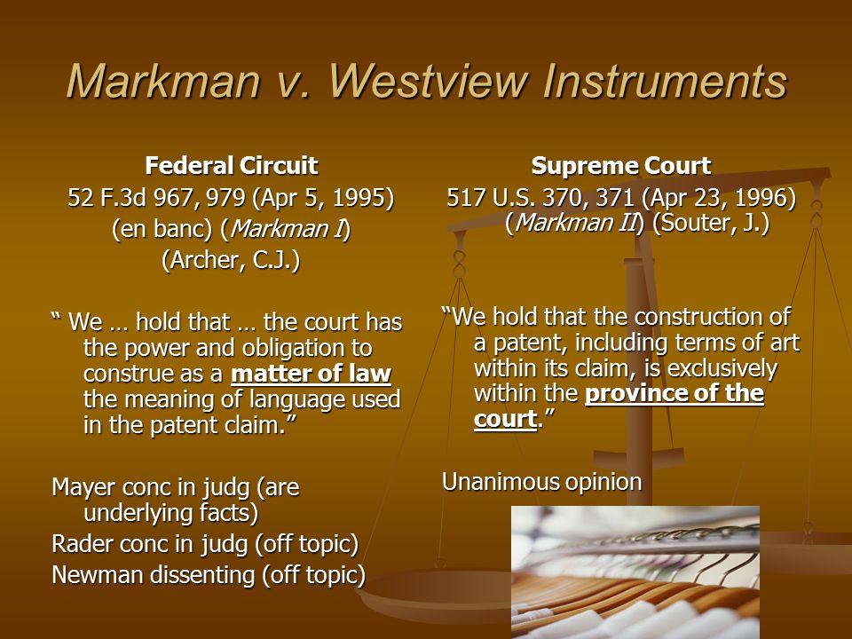 """Markman v. Westview Instruments Federal Circuit 52 F.3d 967, 979 (Apr 5, 1995) (en banc) (Markman I) (Archer, C.J.) """" We … hold that … the court has t"""