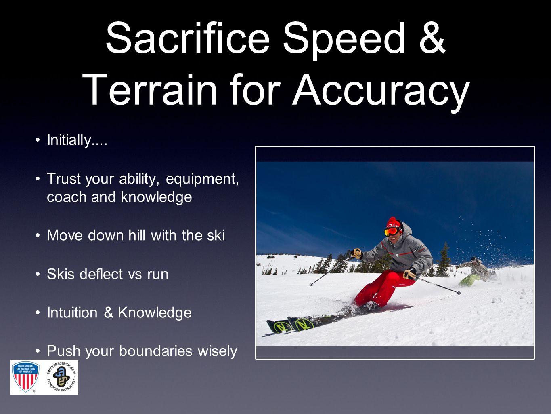 Sacrifice Speed & Terrain for Accuracy Initially....